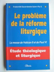 Collectif - Le problème de la réforme liturgique. La messe de Vantican II et de paul VI