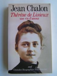Jean Chalon - Thérèse de Lisieux, une vie d'amour