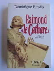 "Raimond ""le Cathare"". Mémoires apocryphes"