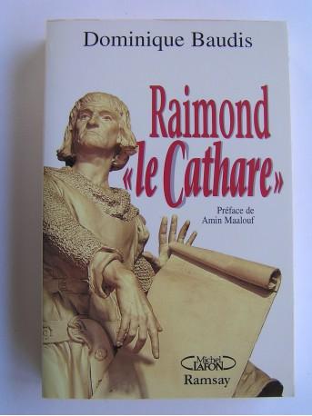 """Dominique Baudis - Raimond """"le Cathare"""". Mémoires apocryphes"""
