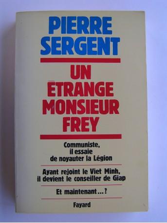 Pierre Sergent - Un étrange monsieur Frey