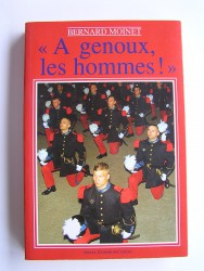 Colonel Bernard Moinet - A genoux, les hommes!