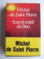 Michel de Saint-Pierre - Sous le soleil de Dieu