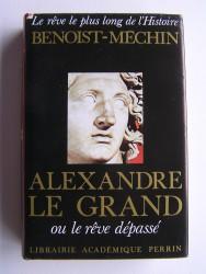 Alexandre le Grand ou le rêve dépassé