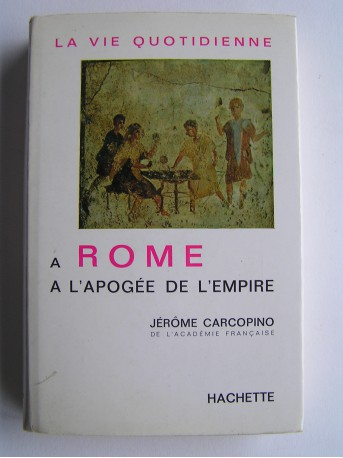 Jérôme Carcopino - A Rome à l'apogée de l'Empire