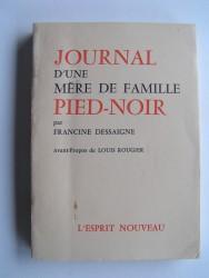 Francine Dessaigne - Journal d'une mère de famille Pied-Noir