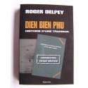 Roger Delpey - Diên Biên Phu. Histoire d'une trahison