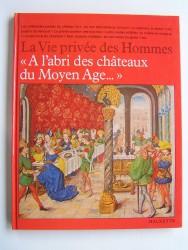 """Régine Pernoud - La vie privée des hommes. """"A l'abri des châteaux du Moyen-Age..."""""""