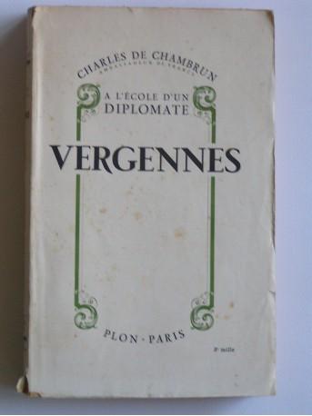 Charles de Chambrun - Vergennes. A l'école d'un diplomate