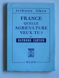 Raymond Cartier - France quelle agriculture veux-tu?
