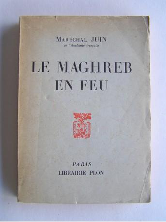Maréchal Alphonse Juin - Le Maghreb en feu