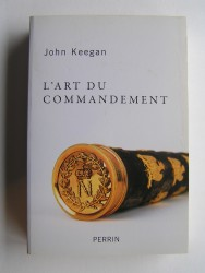 L'art du commandement. Alexandre, Wellington, Grant, Hitler