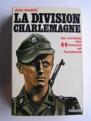 La division Charlemagne. Les combats des SS français en Poméranie