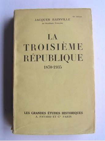 Jacques Bainville - La troisième République. 1870 - 1935