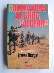 """Erwan Bergot - Commandos de choc """"Algérie"""". Le dossier rouge. Services Secrets contre F.L.N."""