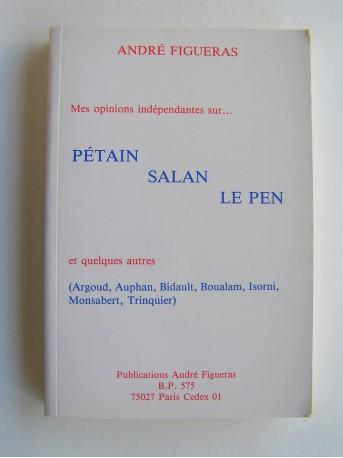 André Figueras - Mes opinions indépendantes sur...Pétain, Salan, Le Pen et quelques autres