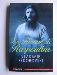 Vladimir Fédorovski - Le roman de Raspoutine
