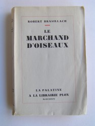 Robert Brasillach - Le marchand d'oiseaux