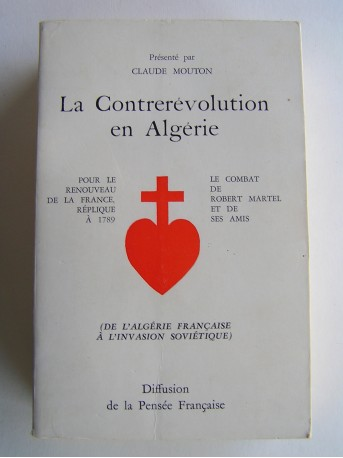 Robert Martel - La contrerévolution en Algérie. De l'Algérie française à l'invasion soviétique
