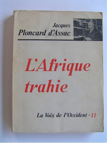 Jacques Ploncard d'Assac - L'Afrique trahie