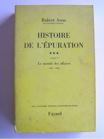 Robert Aron - Histoire de l'épuration. Tome 3. Volume 1. Le monde des affaires 1944-1953