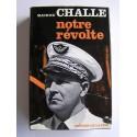 Général Maurice Challe - Notre révolte