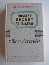 Dossier secret de l'Algérie. 13 mai 58 / 28 avril 61