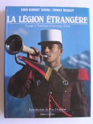 La Légion Etrangère. Voyage à l'intérieur d'un corps d'élite
