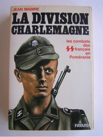 Jean Mabire - La division Charlemagne. Les combats des SS français en Poméranie