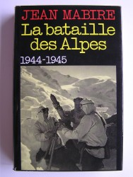 La bataille des Alpes. Tome 1. Maurienne. Novembre 1944 - mai 1945