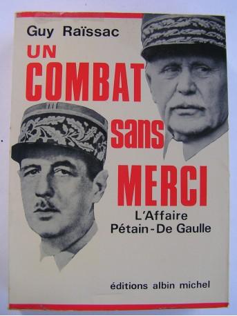 Guy Raïssac - Un combat sans merci. L'affaire Pétain - De Gaulle