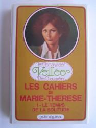 Les cahiers de Marie-Thérèse. Tome 1. Le temps de la solitude.