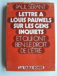 lettre à Louis Pauwels sur les gens inquiets et qui ont raison de l'être