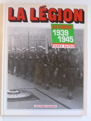 La Légion au combat. 1939 - 1945