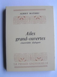 Albert Mathieu - Ailes grand-ouvertes. Chantefable dialoguée