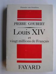 Pierre Goubert - Louis XIV et vingt millions de Français