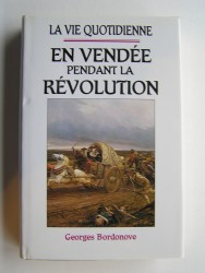Georges Bordonove - En Vendée pendant la Révolution
