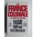 Pierre Montagnon - La France coloniale. La gloire de l'Empire