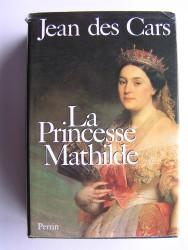 La Princesse Mathilde. L'amour, la gloire et les arts