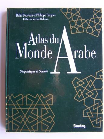 Rafic Boustani et Philippe Fargues - Atlas du Monde Arabe. Géopolitique et Société.