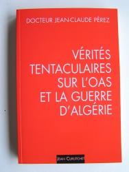 Jean-Claude Pérez - Vérités tentaculaires sur l'O.A.S. et la guerre d'Algérie