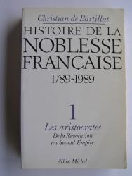 Histoire de la noblesse française. 1789 - 1989. Tome 1.