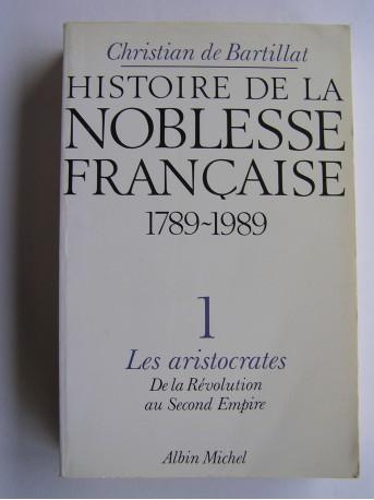 Christian de Bartillat - Histoire de la noblesse française. 1789 - 1989. Tome 1.