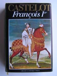 André Castelot - François 1er