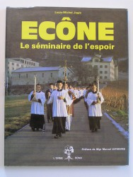 Louis-Michel Jugie - Ecône. Le séminaire de l'espoir