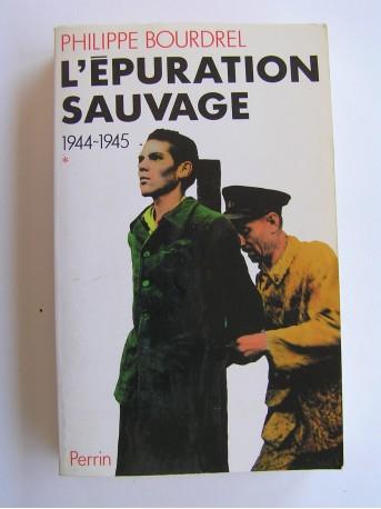 Philippe Bourdrel - L'épuration sauvage. 1944 - 1945