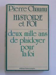 Pierre Chaunu - Histoire et foi. Deux mille ans de plaidoyer pour la foi