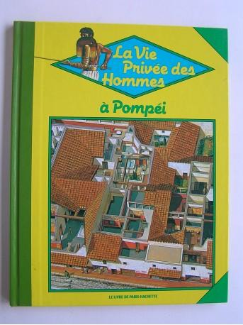 Peter Conolly - La vie privée des Hommes. A Pompéi