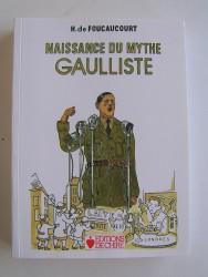 Henri de Foucaucourt - Naissance du mythe gaulliste