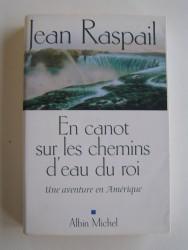 Jean Raspail - En canot sur les chemins d'eau du roi. Une aventure en Amérique